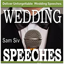 Wedding Speeches: A Practical Guide for Delivering an Unforgettable Wedding Speech: Tips and Examples for Father of The Bride Speeches, Mother of the Bride Speeches, Father of the Groom Speeches (       UNABRIDGED) by Sam Siv Narrated by Christy Lynn