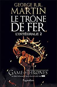 Le Tr�ne de Fer, Int�grale 2 : A Clash of Kings par  George R.R. Martin