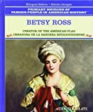 Betsy Ross/Betsy Ross: Creator of the American Flag/Creadora De LA Bandera Estadounidense (Primary Sources of Famous People in American History) (Spanish Edition)