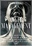 Anger Management: The Ultimate Anger Management Guide for Men and Women to Finally Overcome Anger, Master Your Emotions, and Live A Happier Life (Controlling ... Management, Mindfulness) (English Edition)