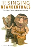 The Singing Neanderthals: The Origins of Music, Language, Mind, and Body (0674025598) by Mithen, Steven