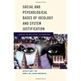 Social and Psychological Bases of Ideology and System Justification (Series in Political Psychology)