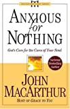 Anxious for Nothing: God's Cure for the Cares of Your Soul (MacArthur Study Series) (0781443385) by John MacArthur