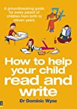 How to Help Your Child Read and Write: A groundbreaking guide for every parent of children from birth to eleven years