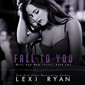 Fall to You: Here and Now, Book 2 | [Lexi Ryan]