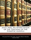 img - for Jesus way: An Appreciation of the Teaching in the Synoptic Gospels book / textbook / text book