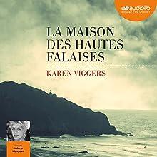 La Maison des hautes falaises   Livre audio Auteur(s) : Karen Viggers Narrateur(s) : Valérie Marchant