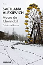 Voces De Chernóbil. Crónica Del Futuro (ENSAYO-CRÓNICA)