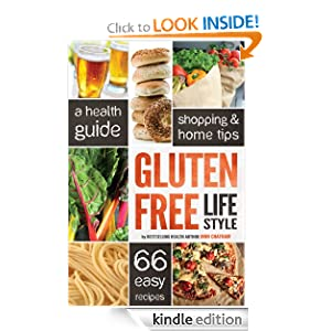 Gluten Free Diet Lifestyle: A Health Guide, Shopping & Home Tips, 66 Easy Recipes