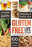 Gluten Free Lifestyle: A Health Guide, Shopping & Home Tips, 66 Easy Recipes