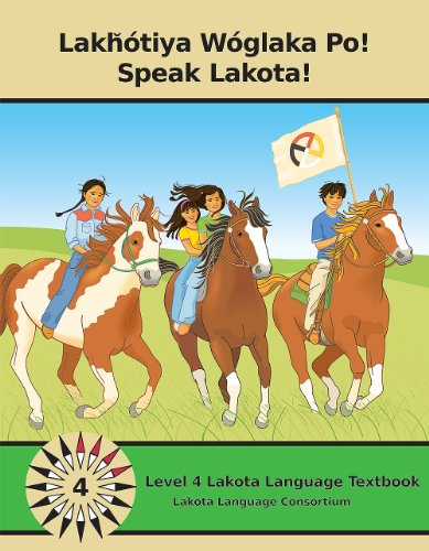 Lakhotiya Woglaka Po! - Speak Lakota! Level 4 Lakota...