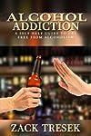 Alcohol Addiction: A self-help guide...