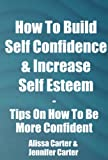 How To Build Self Confidence & Increase Self Esteem