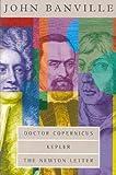 "The Revolutions Trilogy: ""Doctor Copernicus"", ""Kepler"", ""Newton Letter - An Interlude"" (0330373471) by Banville, John"