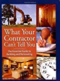 img - for What Your Contractor Can't Tell You: The Essential Guide to Building and Renovating by Amy Johnston (Jan 1 2008) book / textbook / text book