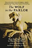 img - for The Wolf in the Parlor: How the Dog Came to Share Your Brain book / textbook / text book