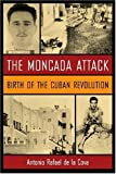img - for The Moncada Attack: Birth of the Cuban Revolution by Antonio Rafael de la Cova (2007) Hardcover book / textbook / text book