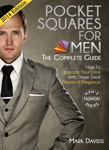 Free Kindle Book : Pocket Squares For Men - The Complete Guide!: How to Upgrade Your Look with These Small Pieces of Elegance (Men