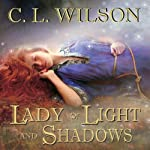 Lady of Light and Shadows: Tairen Soul, Book 2 (       UNABRIDGED) by C. L. Wilson Narrated by Amy Cardy
