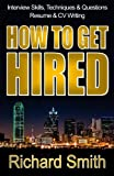 Interview Skills, Techniques and Questions, Resume and CV Writing - HOW TO GET HIRED: The Step-by-Step System: Standing Out from the Crowd and Nailing the Job You Want