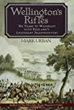 Wellington's Rifles: Six Years to Waterloo with England's Legendary Sharpshooters (0802714374) by Urban, Mark