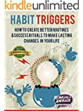 Habit Triggers: How to create better routines and success rituals to make lasting changes in your life (Time Management, Productivity, Success) (English Edition)