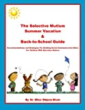 The Selective Mutism Summer Vacation & Back-to-School Guide: Recommendations and Strategies for Building Social Communication Skills: For Children With Selective Mutism