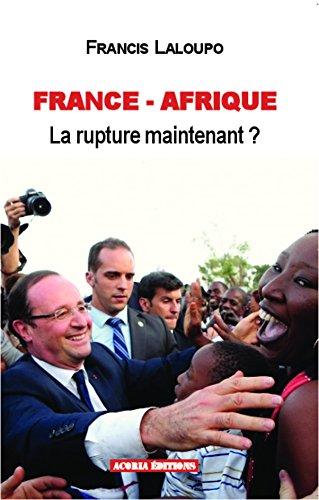 Francis Laloupo - France-Afrique: La rupture maintenant ?