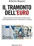 IL TRAMONTO DELL'EURO. Come e perch� la fine della moneta unica salverebbe democrazia e benessere in Europa
