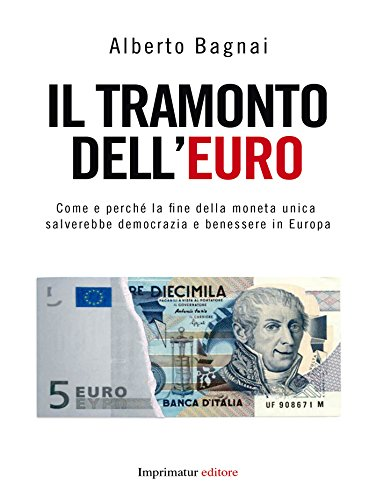 IL TRAMONTO DELL'EURO Come e perché la fine della moneta unica salverebbe democrazia e benessere in Europa PDF