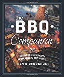Ben O'Donoghue The BBQ Companion: 180+ Barbecue Recipes from Around the World