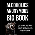 Alcoholics Anonymous Big Book (2nd Edition): The Story of How Many Thousands of Men and Women Have Recovered from Alcoholism | Bill W.