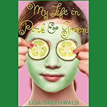 My Life in Pink and Green Audiobook by Lisa Greenwald Narrated by Cassandra Morris