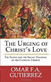 The Urging of Christ's Love: The Saints and The Social Teaching of the Catholic
