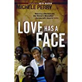 Love Has a Face: Mascara, a Machete and One Woman's Miraculous Journey with Jesus in Sudan ~ Michele Perry