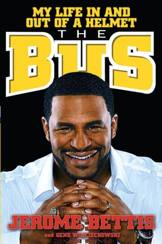 The Bus: My Life in and out of a Helmet, Jerome Bettis, Gene Wojciechowski