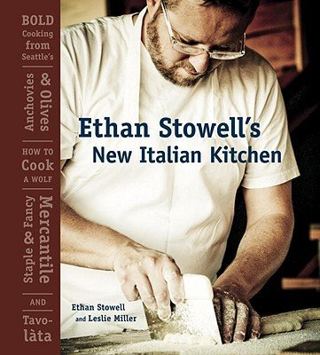 Ethan Stowell's New Italian Kitchen: Bold Cooking from Seattle's Anchovies & Olives, How to Cook a Wolf, Staple & Fancy Mercantile, and Tavolata [ETHAN STOWELLS NEW ITALIAN KIT] [Hardcover] (How To Cook Italian S compare prices)