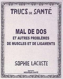 Mal de dos et autres probl&Atilde&umlmes de muscles et de ligaments (French Edition) Sophie Lacoste