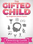 The Gifted Child: Parenting Guide to...