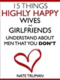 img - for 15 Things Highly Happy Wives and Girlfriends Understand About Men That You Don't book / textbook / text book