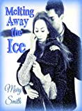 Melting Away The Ice (THE ICE SERIES)
