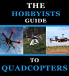 The Hobbyists Guide to Quadcopters