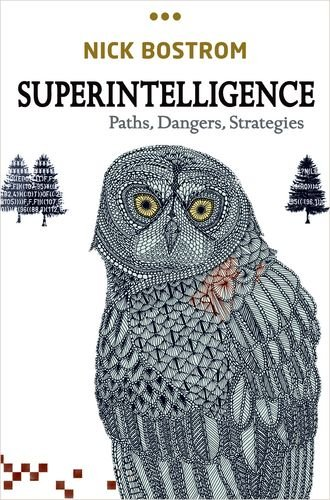 Superintelligence: Paths, Dangers, Strategies by Nick Bostrom. Artificial Intelligence