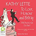 To Love, Honour and Betray (       UNABRIDGED) by Kathy Lette Narrated by Nicky Talacko