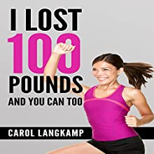 I Lost 100 Pounds and You Can Too! Audiobook by Carol Langkamp Narrated by David L. White