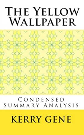 the yellow wallpaper condensed summary