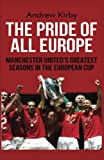 Andrew J Kirby The Pride of all Europe: Manchester Uniteds Greatest Seasons in the European Cup
