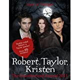 Robert Pattinson, Taylor Lautner, Kristen Stewart: Stars of Twilight: The Unauthorized Annual 2011by Sunbird