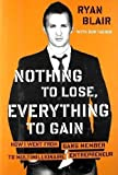 img - for Nothing to Lose, Everything to Gain: How I Went from Gang Member to Multimillionaire Entrepreneur by Blair, Ryan published by Portfolio Hardcover (2011) Hardcover book / textbook / text book