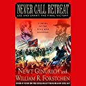 Never Call Retreat: Lee and Grant, The Final Victory Audiobook by Newt Gingrich, William R. Forstchen Narrated by Boyd Gaines